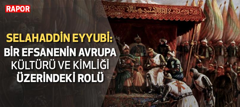 Selahaddin Eyyubi: Bir efsanenin Avrupa kültürü ve kimliği üzerindeki rolü