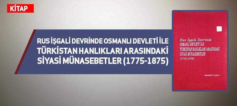 Rus İşgali Devrinde Osmanlı Devleti İle Türkistan Hanlıkları Arasındaki Siyasi Münasebetler (1775-1875)