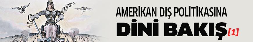 Amerikan dış politikasına dini bakış [1. Bölüm]