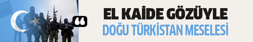 El Kaide'nin gözüyle Doğu Türkistan meselesi