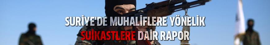 Suriye'de muhaliflere yönelik suikastlere dair rapor