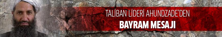 Taliban lideri Ahundzade'den bayram mesajı