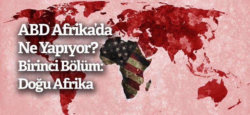 ABD ordusu Afrika'da ne yapıyor? Birinci Bölüm: Doğu Afrika