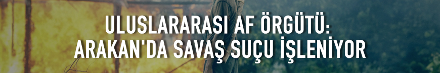 Uluslararası Af Örgütü: Arakan'da savaş suçu işleniyor