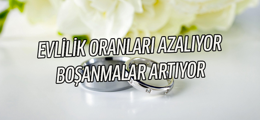 Türkiye'de evlilik oranları azalıyor, boşanmalar artıyor