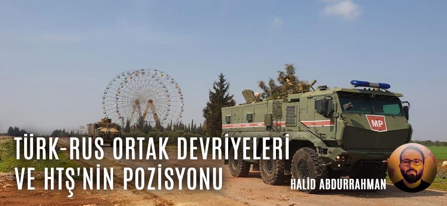 İdlib'deki Türk-Rus ortak devriyeleri ve HTŞ'nin pozisyonu