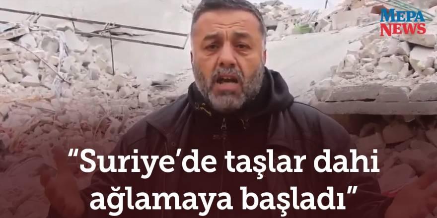 """""""Suriye'de taşlar dahi ağlamaya başladı"""""""