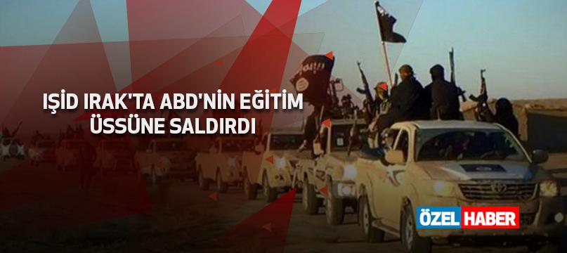 IŞİD Irak'ta ABD'nin eğitim üssüne saldırdı