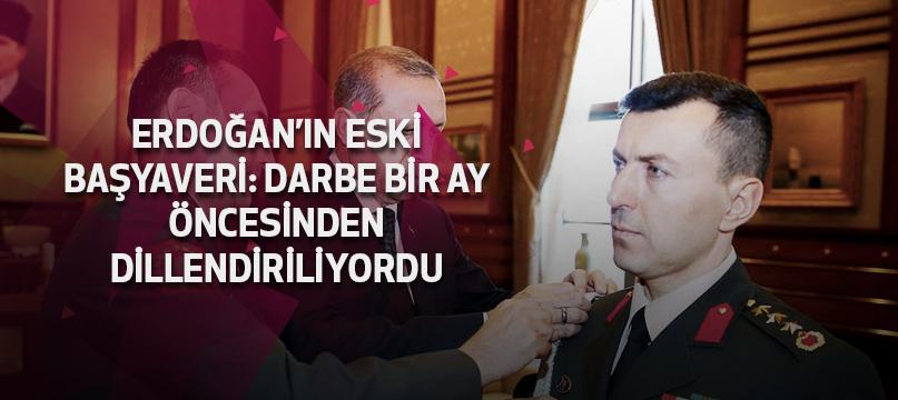 Erdoğan'ın eski başyaveri: Darbe bir ay öncesinden dillendiriliyordu