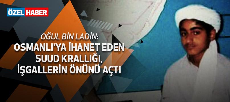 Oğul Bin Ladin: Osmanlı'ya ihanet eden Suud Krallığı, işgallerin önünü açtı