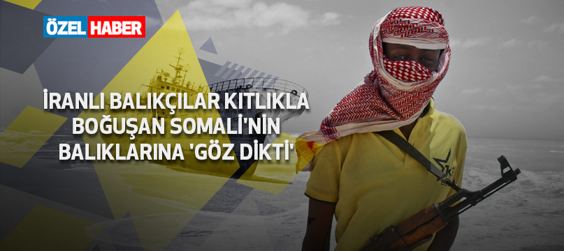 İranlı balıkçılar kıtlıkla boğuşan Somali'nin balıklarına 'göz dikti'