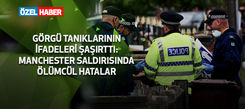 Görgü tanıklarının ifadeleri şaşırttı: Manchester saldırısında ölümcül hatalar