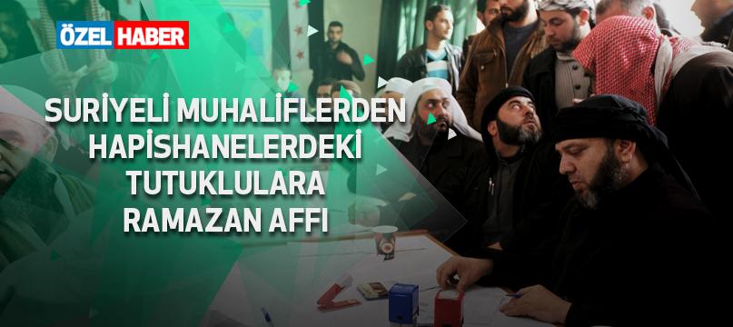 Suriyeli muhaliflerden hapishanelerdeki tutuklulara Ramazan affı