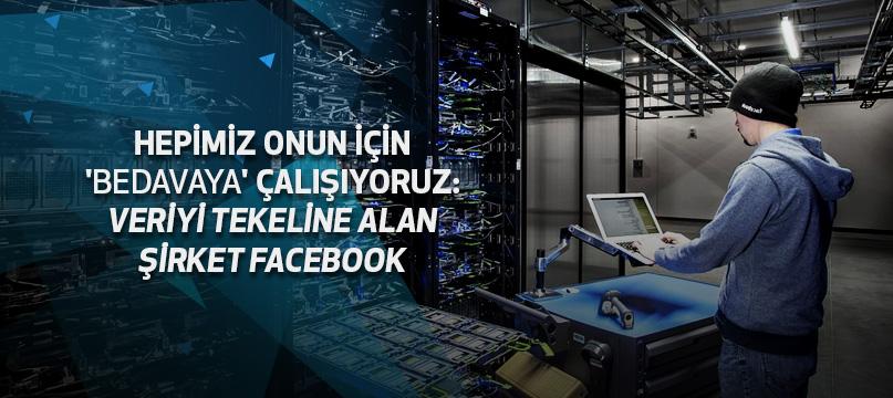 Hepimiz onun için 'bedavaya' çalışıyoruz: Veriyi tekeline alan şirket Facebook