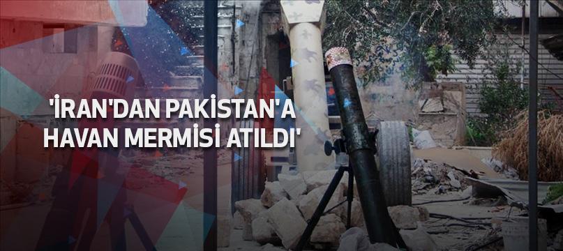 'İran'dan Pakistan'a havan mermisi atıldı'
