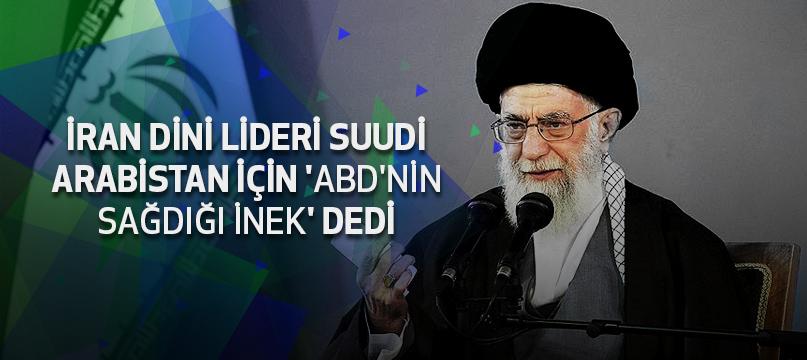 İran dini lideri Suudi Arabistan için 'ABD'nin sağdığı inek' dedi