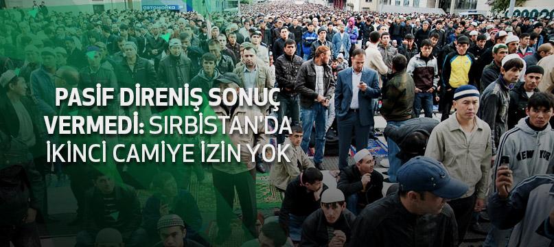 Pasif direniş sonuç vermedi: Sırbistan'da ikinci camiye izin yok