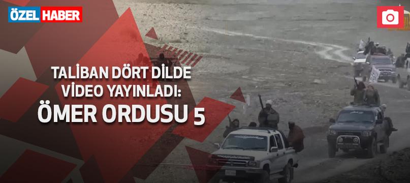 Taliban dört dilde video yayınladı: Ömer Ordusu 5