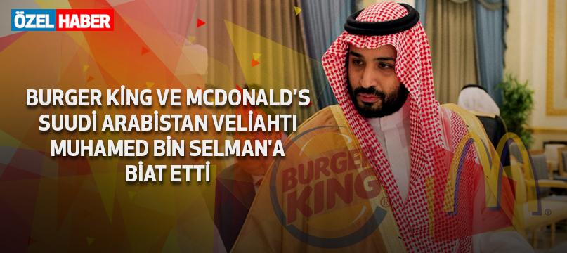 Burger King ve McDonald's Suudi Arabistan veliahtı Muhamed bin Selman'a biat etti