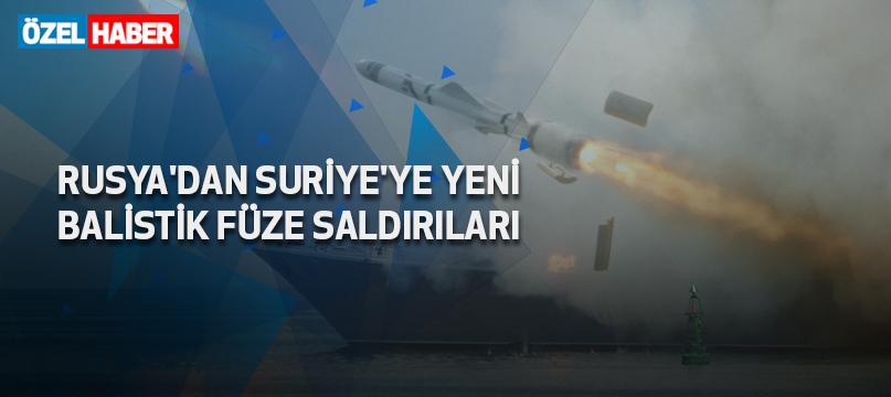 Rusya'dan Suriye'ye yeni balistik füze saldırıları