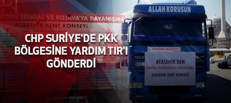 CHP Suriye'de PKK bölgesine yardım TIR'ı gönderdi