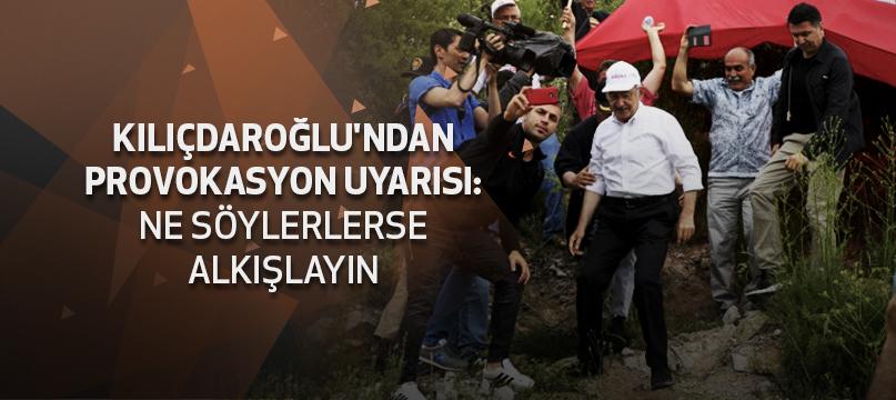 Kılıçdaroğlu'ndan provokasyon uyarısı: Ne söylerlerse alkışlayın