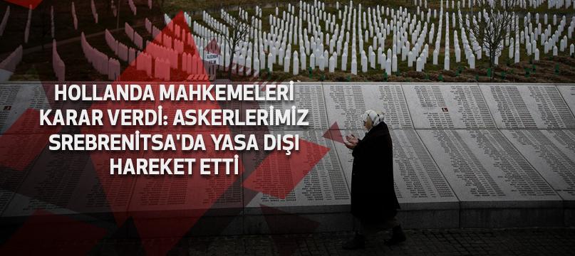 Hollanda mahkemeleri karar verdi: Askerlerimiz Srebrenitsa'da yasa dışı hareket etti