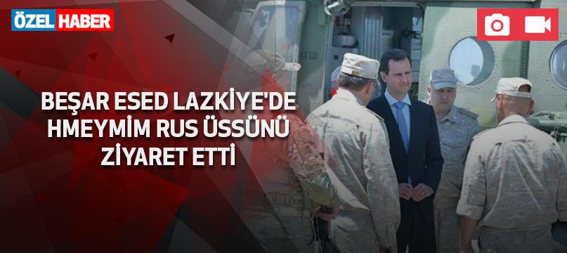 Beşar Esed Lazkiye'de Hmeymim Rus üssünü ziyaret etti
