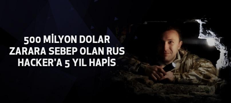 500 milyon dolar zarara sebep olan Rus hacker'a 5 yıl hapis