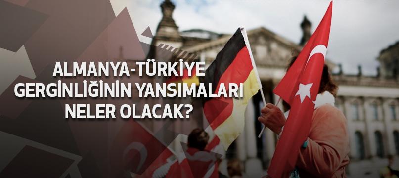 Almanya-Türkiye gerginliğinin yansımaları neler olacak?