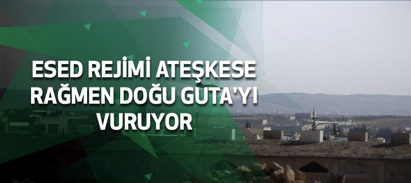 Esed rejimi ateşkese rağmen Doğu Guta'yı vuruyor