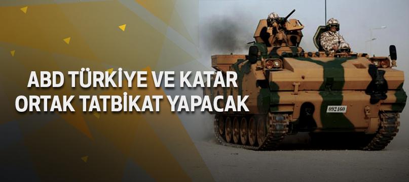 ABD Türkiye ve Katar ortak tatbikat yapacak