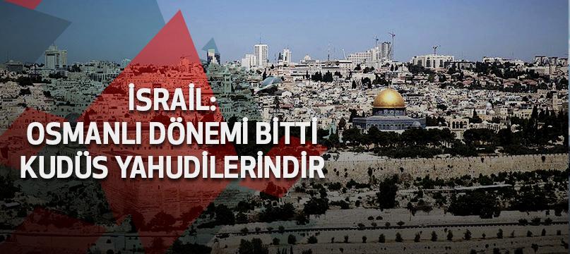 İsrail: Osmanlı dönemi bitti  Kudüs Yahudilerindir