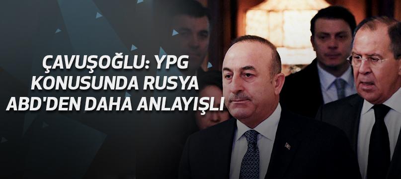 Çavuşoğlu: YPG konusunda Rusya ABD'den daha anlayışlı
