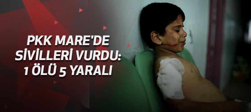 PKK Mare'de sivilleri vurdu: 1 ölü 5 yaralı