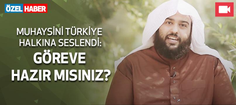 Muhaysini Türkiye halkına seslendi: Göreve hazır mısınız?