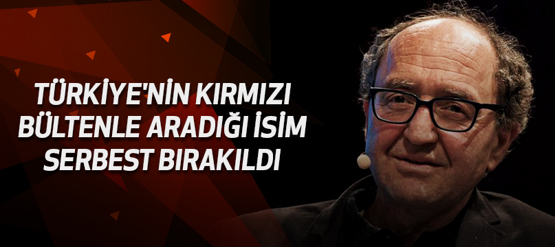 Türkiye'nin kırmızı bültenle aradığı isim serbest bırakıldı