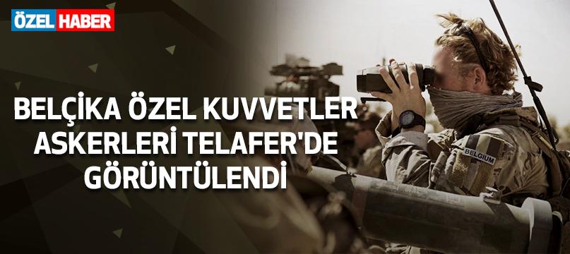 Belçika Özel Kuvvetler askerleri Telafer'de görüntülendi