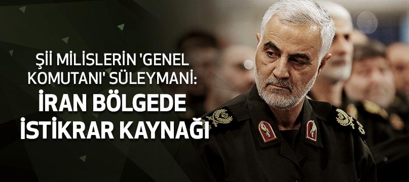 Şii milislerin 'genel komutanı' Süleymani: İran bölgede istikrar kaynağı