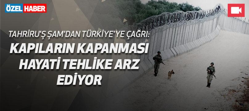 Tahriru'ş Şam'dan Türkiye'ye çağrı: Kapıların kapanması hayati tehlike arz ediyor