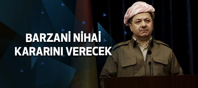 Barzani nihai kararını verecek