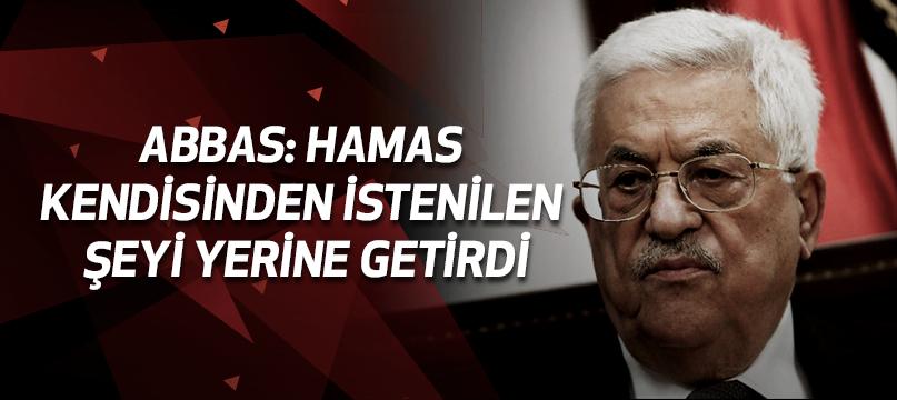 Abbas: Hamas kendisinden istenilen şeyi yerine getirdi