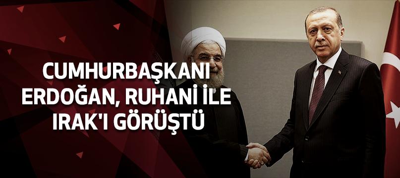 Cumhurbaşkanı Erdoğan, Ruhani ile Irak'ı görüştü