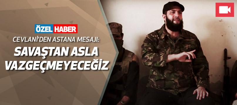 Cevlani'den Astana mesajı: Savaştan asla vazgeçmeyeceğiz