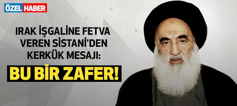 Irak işgaline fetva veren Sistani'den Kerkük mesajı: Bu bir zafer!