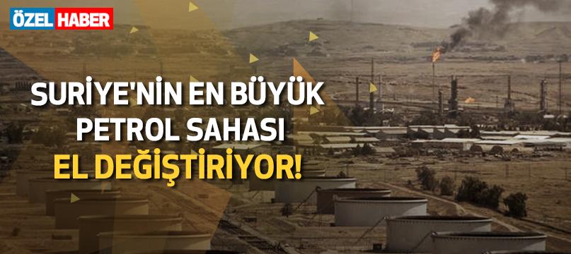 Suriye'nin en büyük petrol sahası el değiştiriyor!