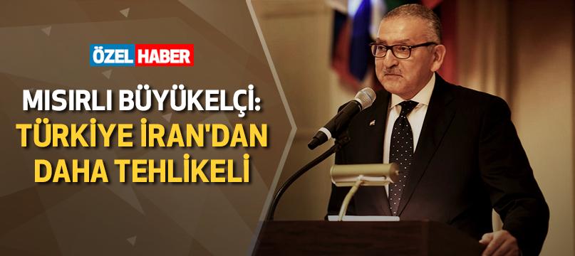 Mısırlı büyükelçi: Türkiye İran'dan daha tehlikeli