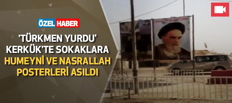 'Türkmen yurdu' Kerkük'te sokaklara Humeyni ve Nasrallah posterleri asıldı