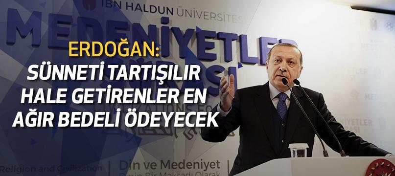 Erdoğan: Sünneti tartışılır hale getirenler en ağır bedeli ödeyecek