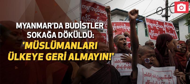 Myanmar'da Budistler sokağa döküldü: 'Müslümanları ülkeye geri almayın!'